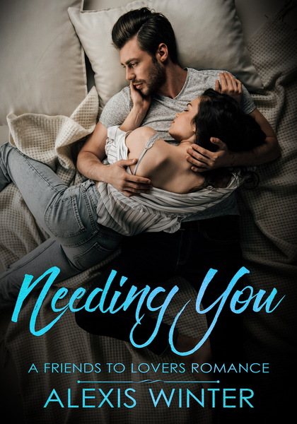 Needing You: A Friends to Lovers Romance (Book 2)-SAMPLE by Alexis Winter