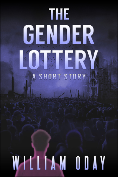 The Gender Lottery: A Short Story by William Oday