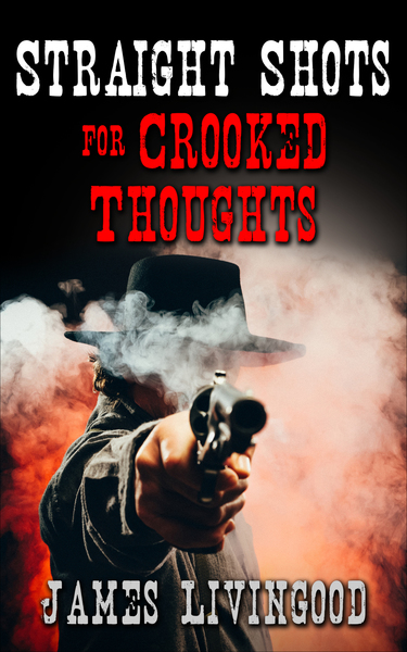 Straight Shots for Crooked Thoughts (Short Story) by James Livingood