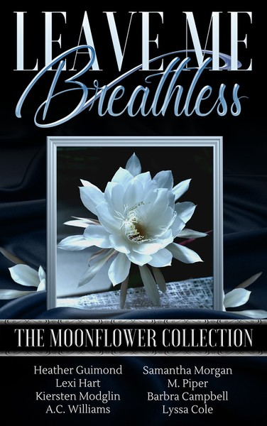 Leave Me Breathless: Moonflower Collection by A.C. Williams