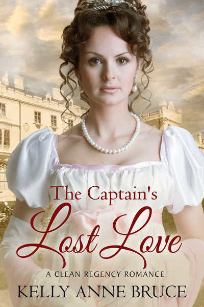 The Captain's Lost Love by Kelly Anne Bruce