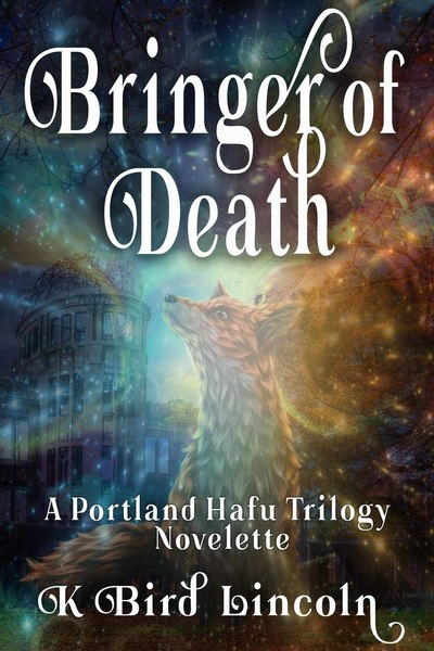 Bringer-of-Death: A Portland Hafu Prequel Novelette by K. Bird Lincoln