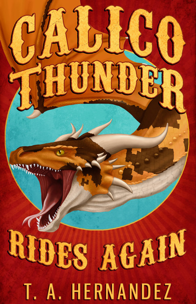 Calico Thunder Rides Again by T. A. Hernandez