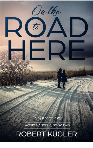 On the Road to Here: Avery & Angela Book 2 by Robert Kugler