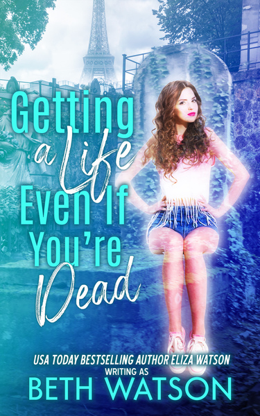 Getting a Life, Even If You're Dead by Beth Watson