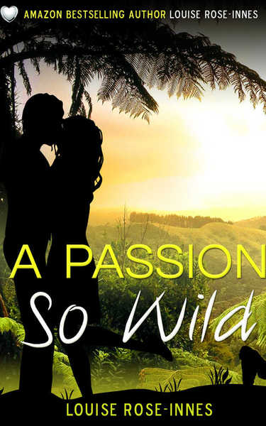 A Passion So Wild by Louise Rose-Innes