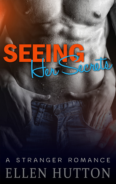 Seeing Her Secrets: A Bad Boy Stranger Romance by Ellen Hutton