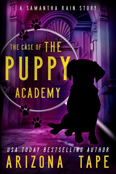 The Case Of The Puppy Academy by Arizona Tape
