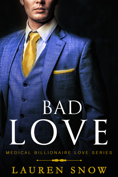 Bad Love: An alpha Male Series (Medical Billionaires Love Book 1) by Lauren Snow