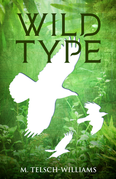Wild Type by M. Telsch-Williams