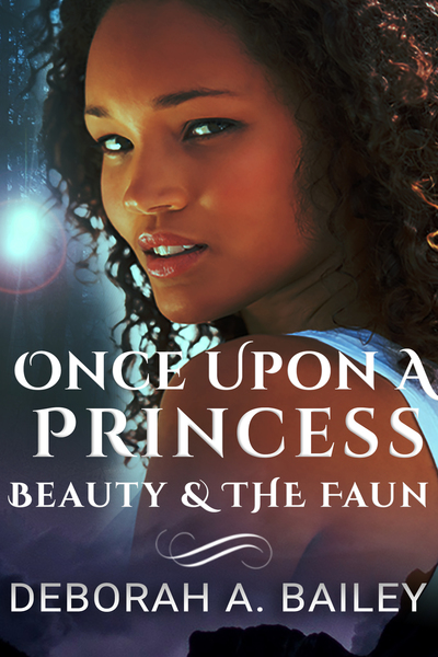 Once Upon A Princess: Beauty & the Faun by Deborah A Bailey