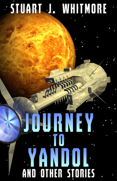 Journey to Yandol, and other stories by Stuart J. Whitmore