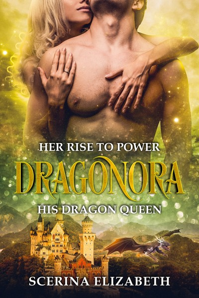 Dragonora: Her Rise To Power & His Dragon Queen by Scerina Elizabeth