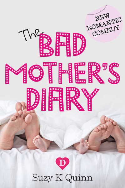 The Bad Mother's Diary by Suzy K Quinn