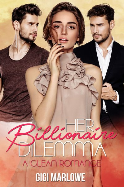 Her Billionaire Dilemma: A Clean Romance by Gigi Marlowe