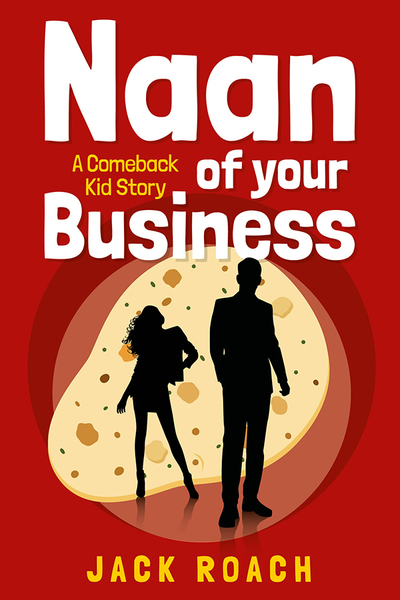 Naan of Your Business: A Comeback Kid Story by Jack Roach