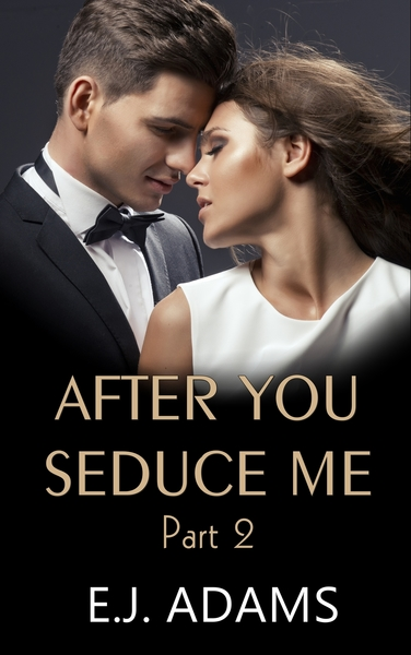 After You Seduce Me - Part 2 by E.J. Adams