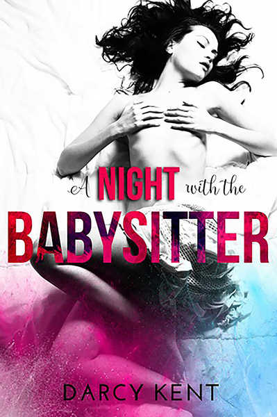 A Night With The Babysitter by Darcy Kent