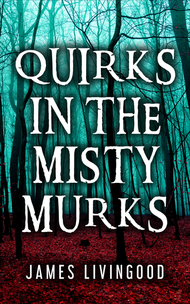 Quirks in the Misty Murks by James Livingood