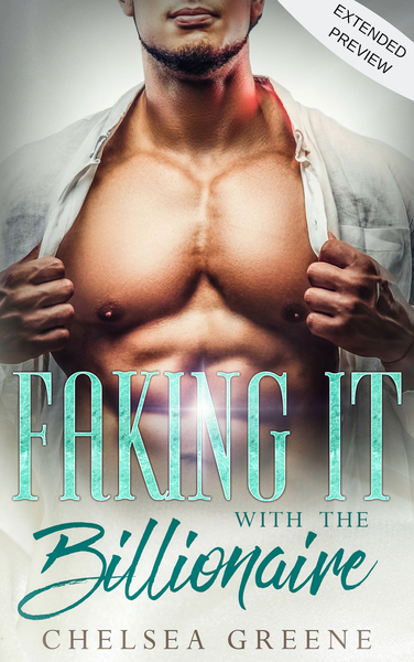 Faking it with the Billionaire (Preview) by Chelsea Greene