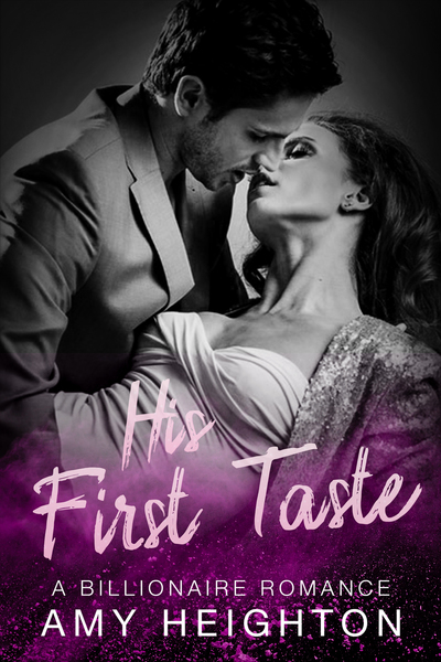 His First Taste : A Billionaire Romance by Amy Heighton