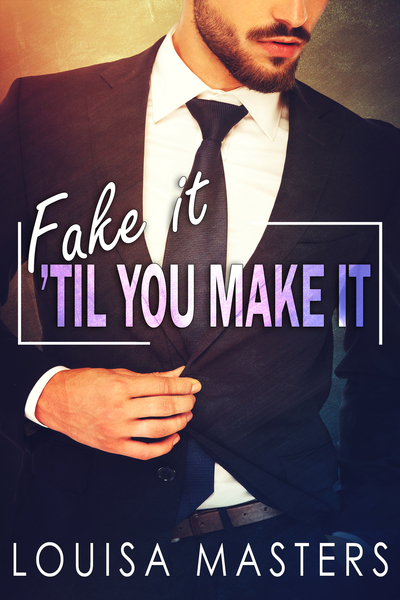 Fake It 'Til You Make It by Louisa Masters
