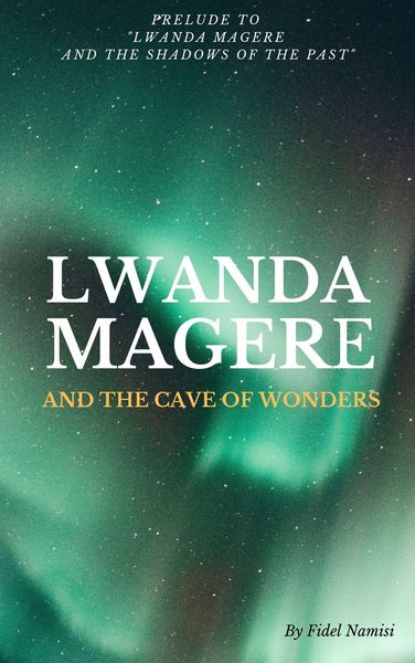 Lwanda Magere And The Cave Of Wonders by Fidel Namisi
