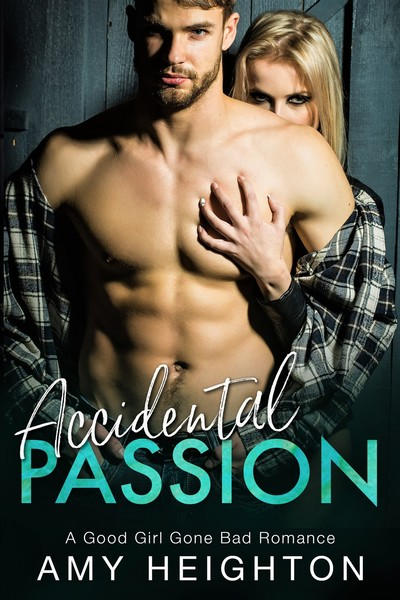 Accidental Passion : A Good Girl Gone Bad Romance by Amy Heighton