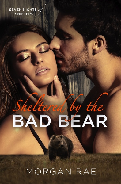 Sheltered By the Bad Bear (ARC) by Morgan Rae
