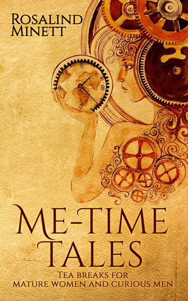 Me-Time Tales: tea breaks for mature women and curious men by Rosalind Minett