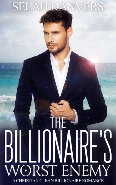 The Billionaire's Worst Enemy (Christian Romance) by Selah Danvers