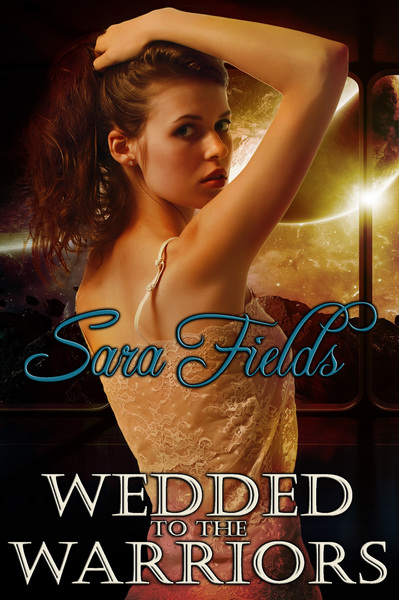Wedded to the Warriors by Sara Fields