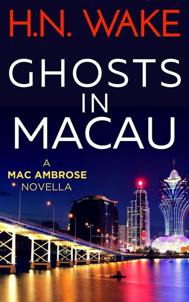 Ghosts in Macau: A Mac Ambrose Novella by HN Wake