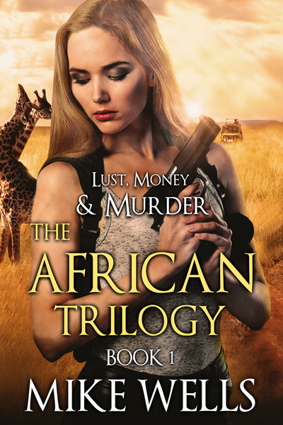 The African Trilogy, Book 1 (Lust, Money & Murder Series) by Mike Wells