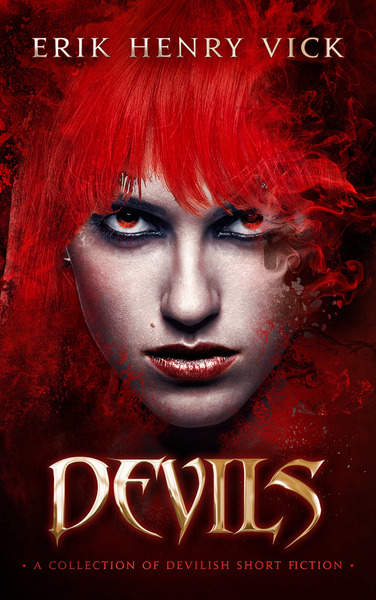 Devils: A Collection of Devilish Short Fiction by Erik Henry Vick