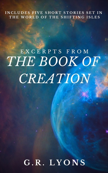 The Book of Creation, Plus Five Short Stories Set in the World of the Shifting Isles by G.R. Lyons