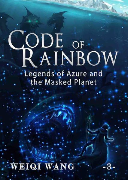 Code of Rainbow: Legends of Azure and the Masked Planet (Book 3) by Weiqi Wang