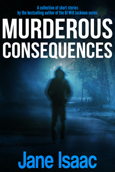 Murderous Consequences by Jane Isaac