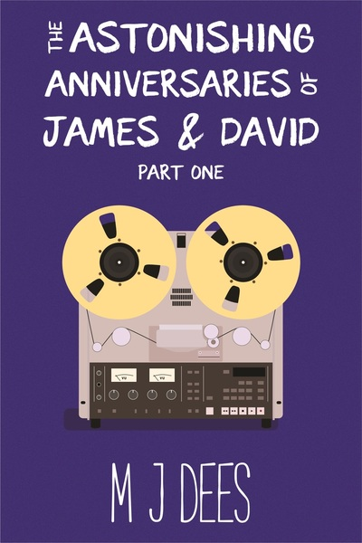 The Astonishing Anniversaries of James and David: Part One (sample) by M J Dees