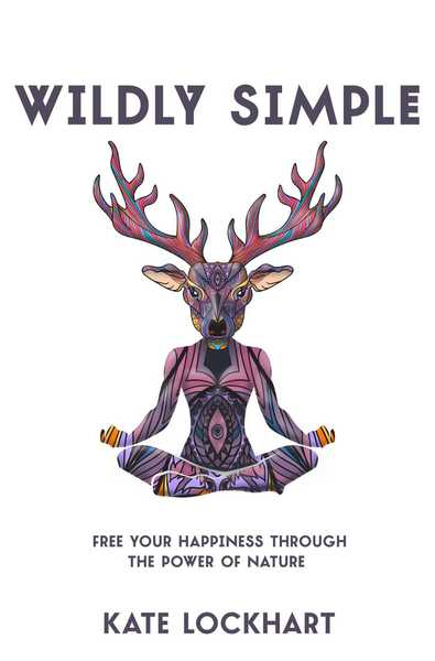 Wildly Simple: Free Your Happiness through the Power of Nature by Kate Lockhart