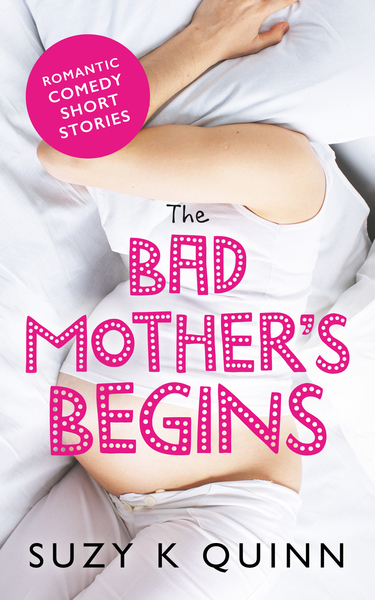The Bad Mother Begins by Suzy K Quinn