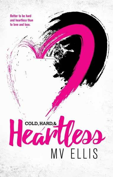 Cold, Hard, Heartless by MV Ellis