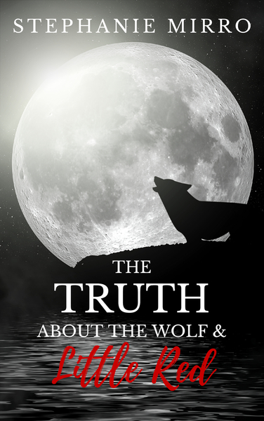 The Truth About the Wolf & Little Red by Stephanie Mirro
