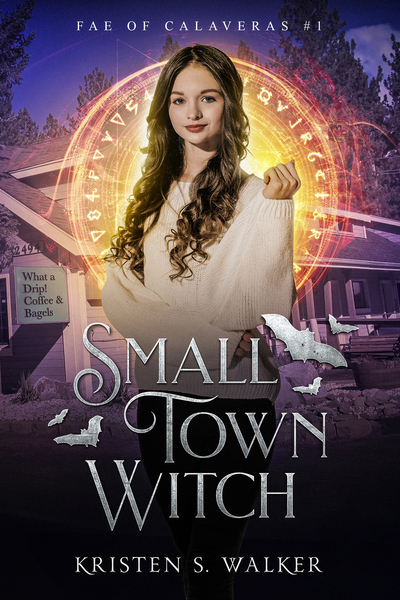 Small Town Witch (Fae of Calaveras #1) by Kristen S Walker