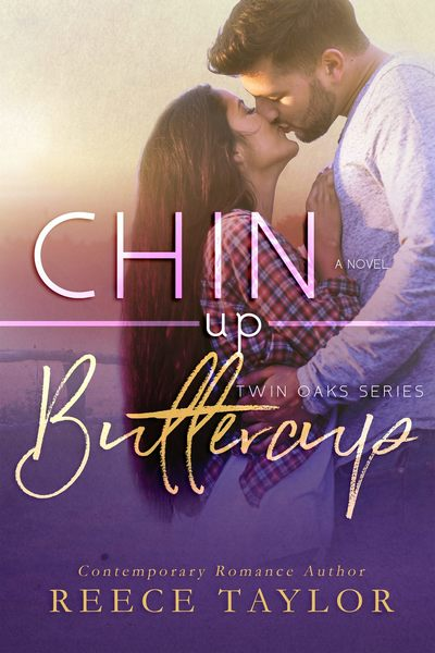Chin Up Buttercup by Reece Taylor