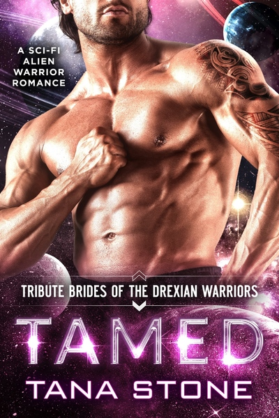 Tamed: A Sci-Fi Alien Warrior Romance (Tribute Brides of the Drexian Warriors Book 1) by Tana Stone