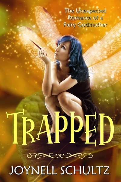 Trapped: The Unexpected Romance of a Fairy Godmother by Joynell Schultz
