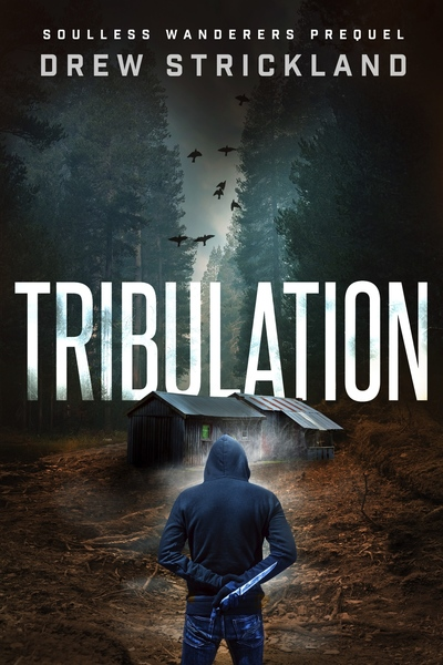 Tribulation: Soulless Wanderers Prequel by Drew Strickland