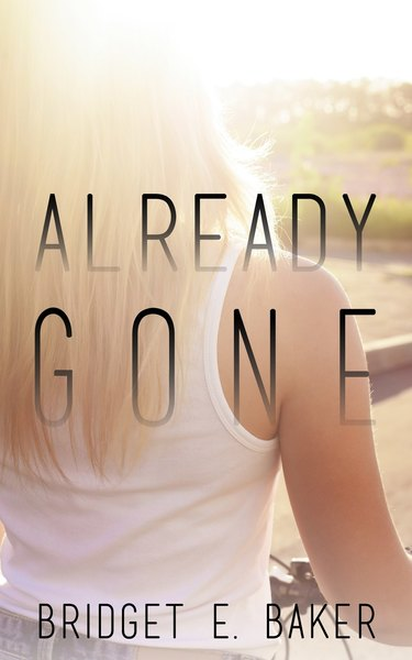 Already Gone (SAMPLE) by Bridget E. Baker