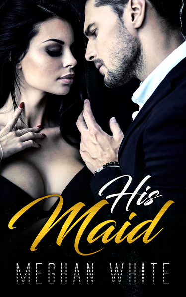 His Maid by Meghan White